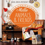 Mollie Makes Animals & Friends